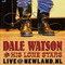 DALE WATSON AND HIS LONE STARS-LIVE NEWLAND NL